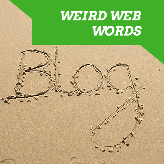 Weird web words blog defined